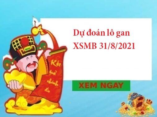Dự đoán lô gan XSMB 31/8/2021 hôm nay